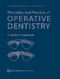 Principles and Practice of Operative Dentistry: A Modern Approach